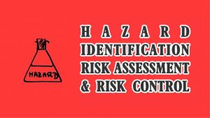 HAZARD IDENTIFICATION RISK ASSESSMENT & RISK CONTROL